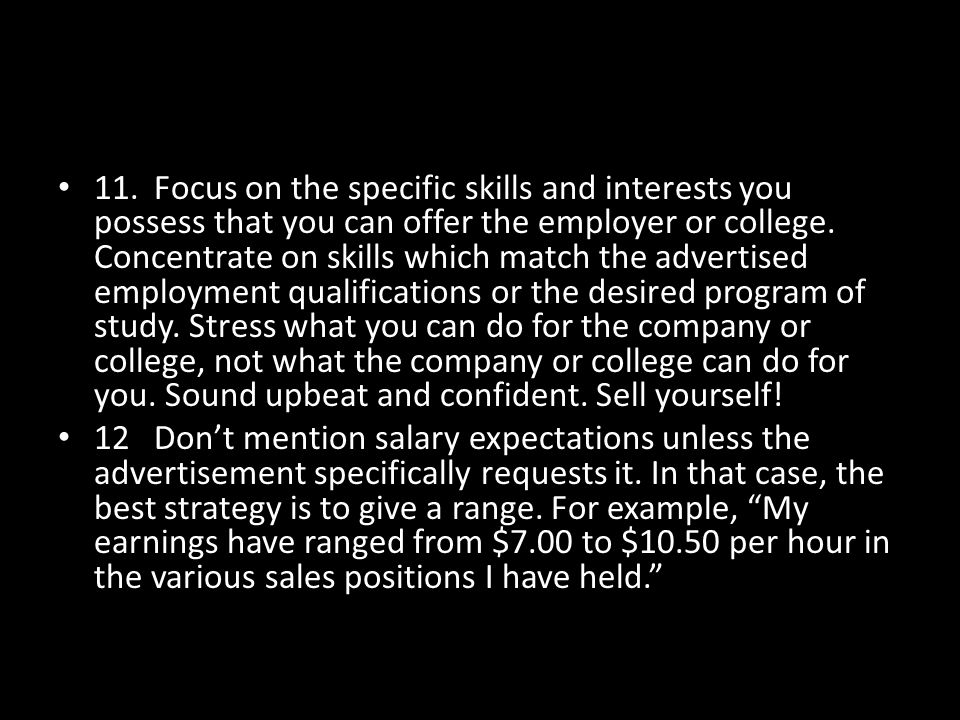 11.Focus on the specific skills and interests you possess that you can offer the employer or college.
