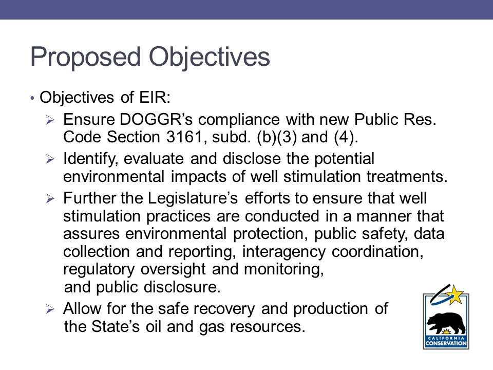 Proposed Objectives Objectives of EIR:  Ensure DOGGR's compliance with new Public Res.