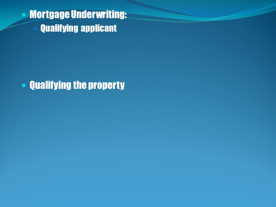 Mortgage Underwriting: Qualifying applicant Qualifying the property
