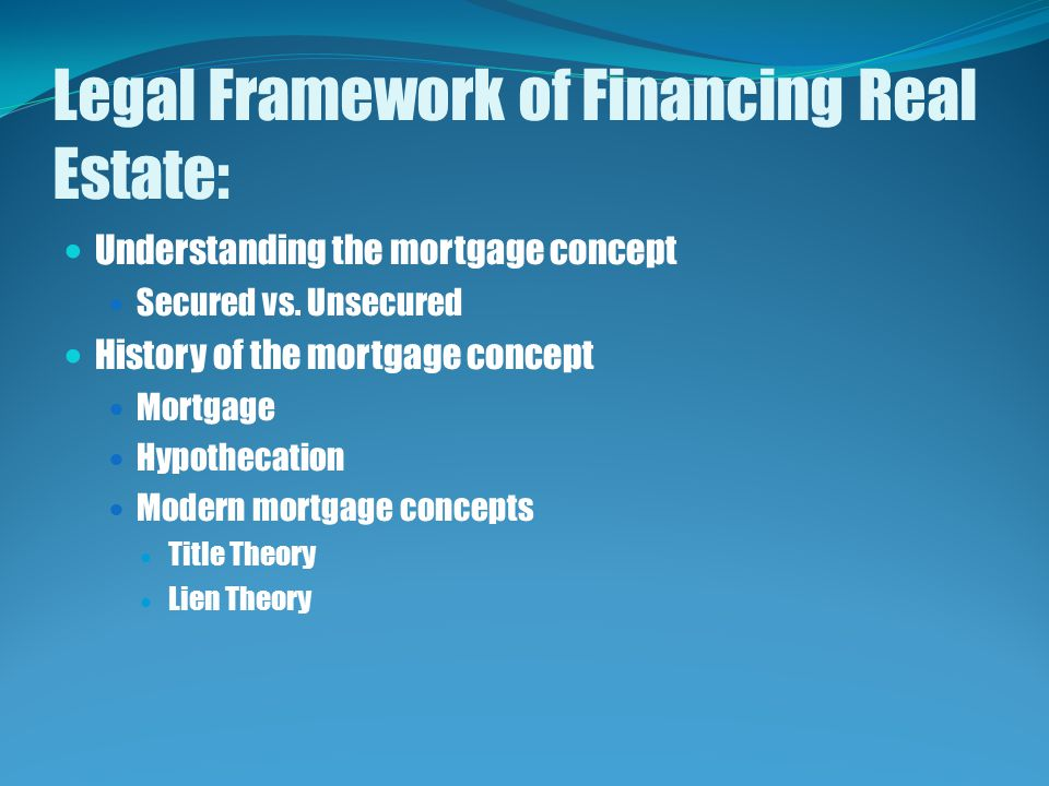 Legal Framework of Financing Real Estate: Understanding the mortgage concept Secured vs.