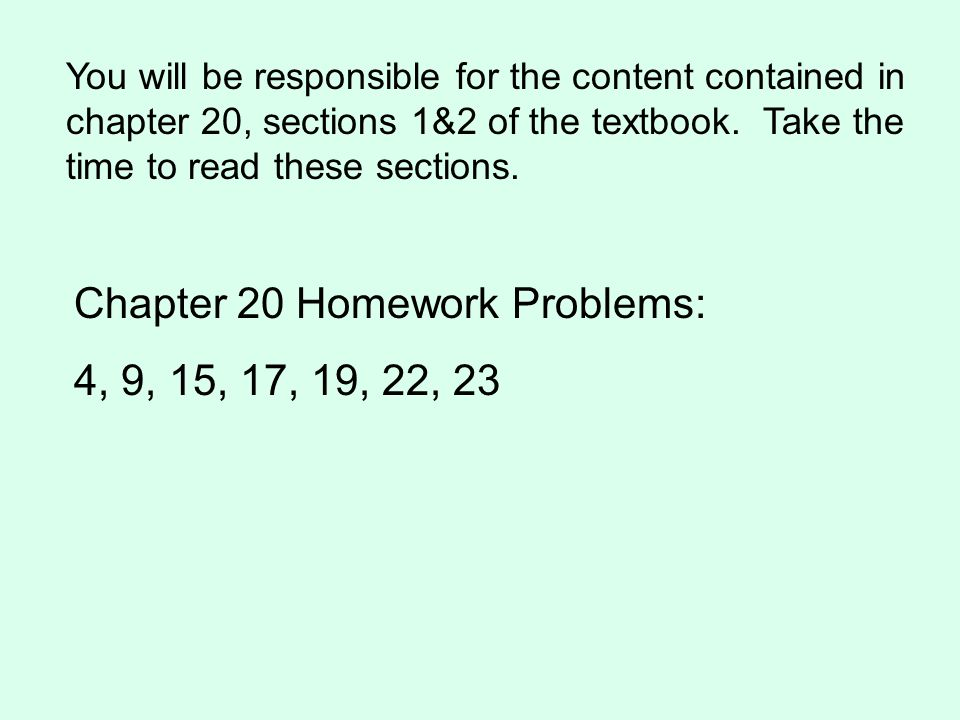 You will be responsible for the content contained in chapter 20, sections 1&2 of the textbook.