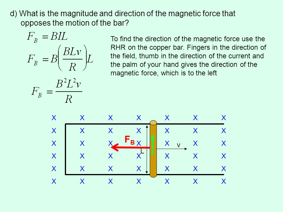 d) What is the magnitude and direction of the magnetic force that opposes the motion of the bar.