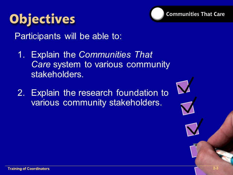 1-2 Training of Process Facilitators Participants will be able to: 1.Explain the Communities That Care system to various community stakeholders.