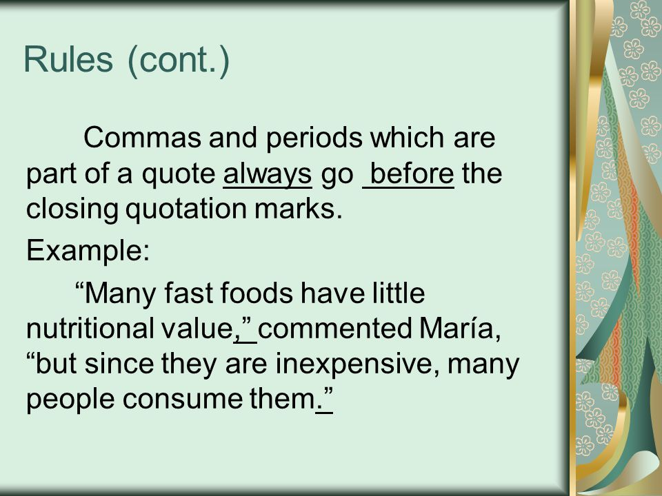 Rules (cont.) Commas and periods which are part of a quote always go before the closing quotation marks.