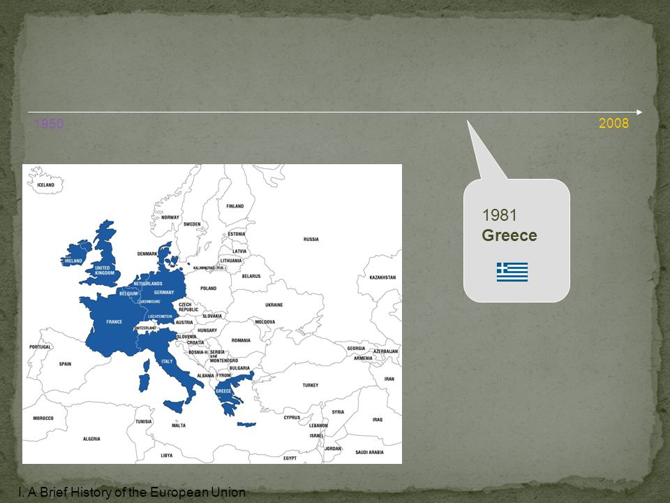 1981 Greece I. A Brief History of the European Union