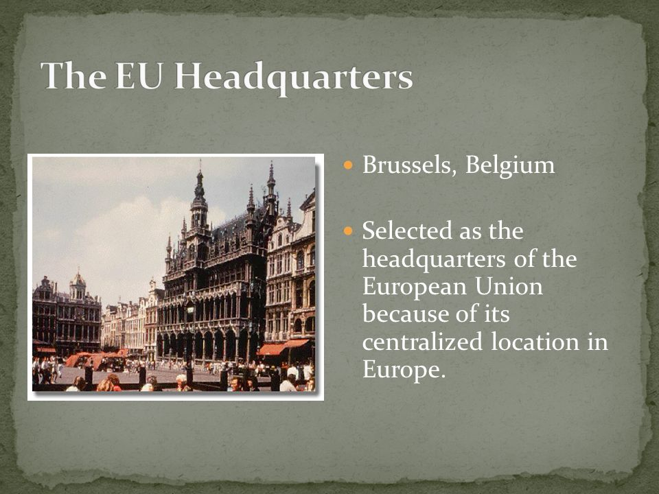 Brussels, Belgium Selected as the headquarters of the European Union because of its centralized location in Europe.