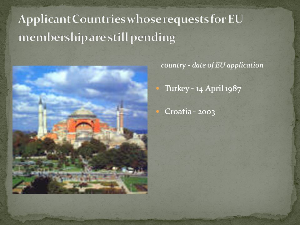 country - date of EU application Turkey - 14 April 1987 Croatia