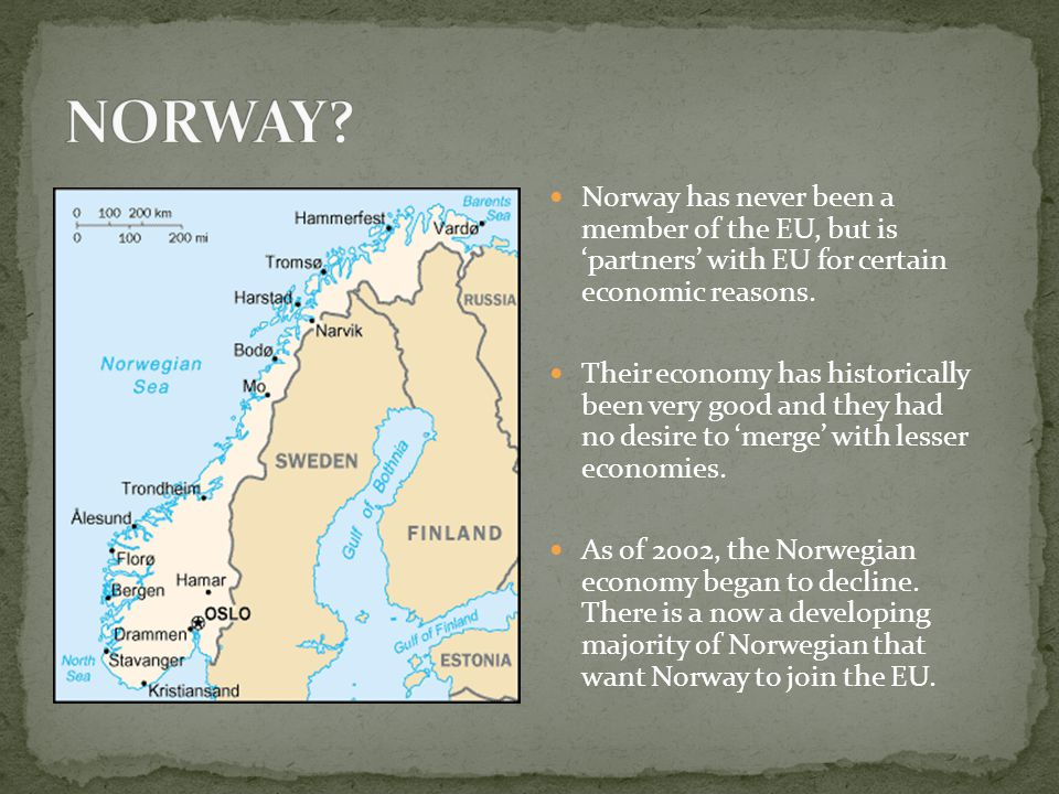 Norway has never been a member of the EU, but is 'partners' with EU for certain economic reasons.