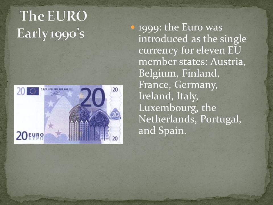 1999: the Euro was introduced as the single currency for eleven EU member states: Austria, Belgium, Finland, France, Germany, Ireland, Italy, Luxembourg, the Netherlands, Portugal, and Spain.