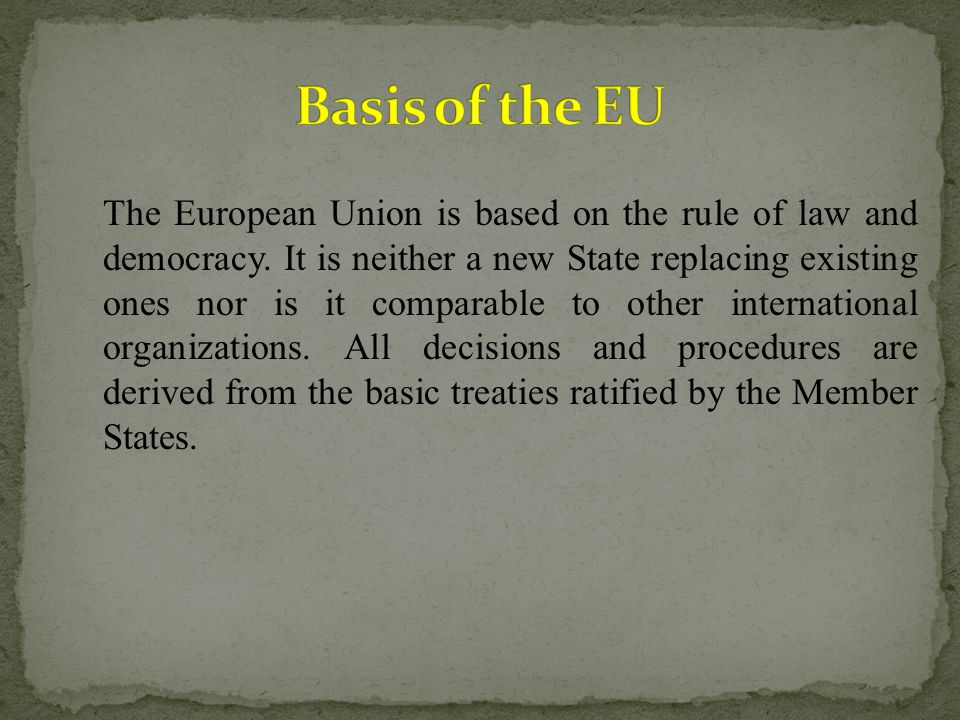 The European Union is based on the rule of law and democracy.