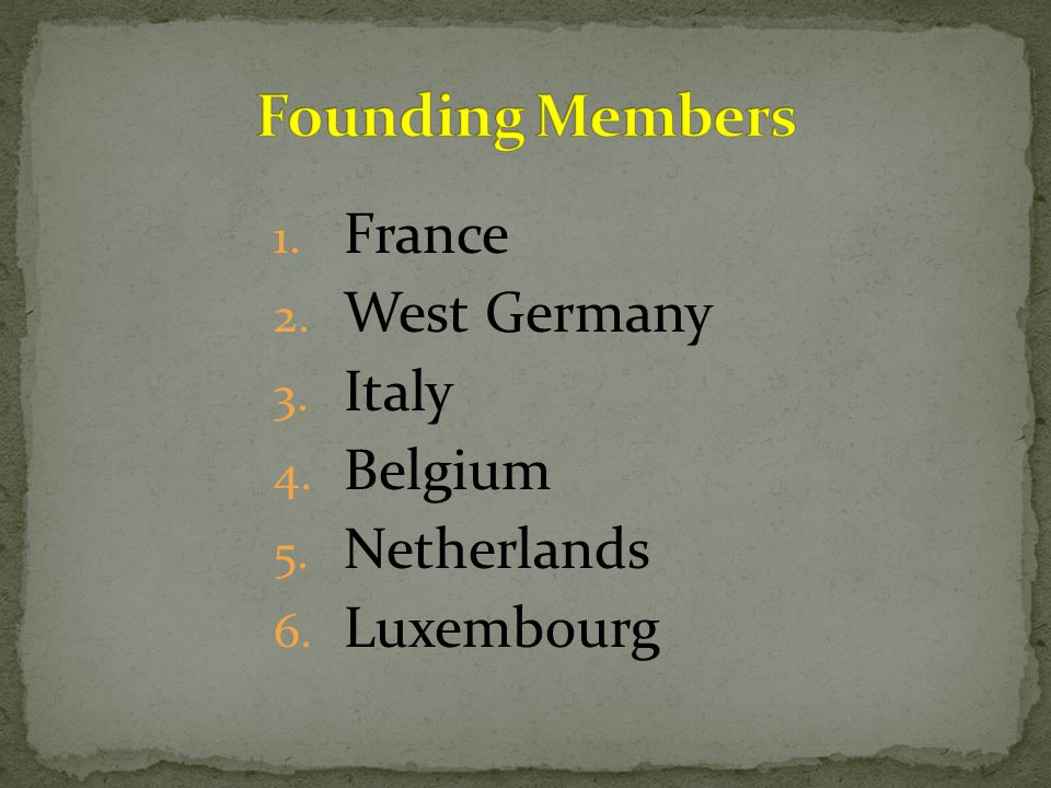 1. France 2. West Germany 3. Italy 4. Belgium 5. Netherlands 6. Luxembourg