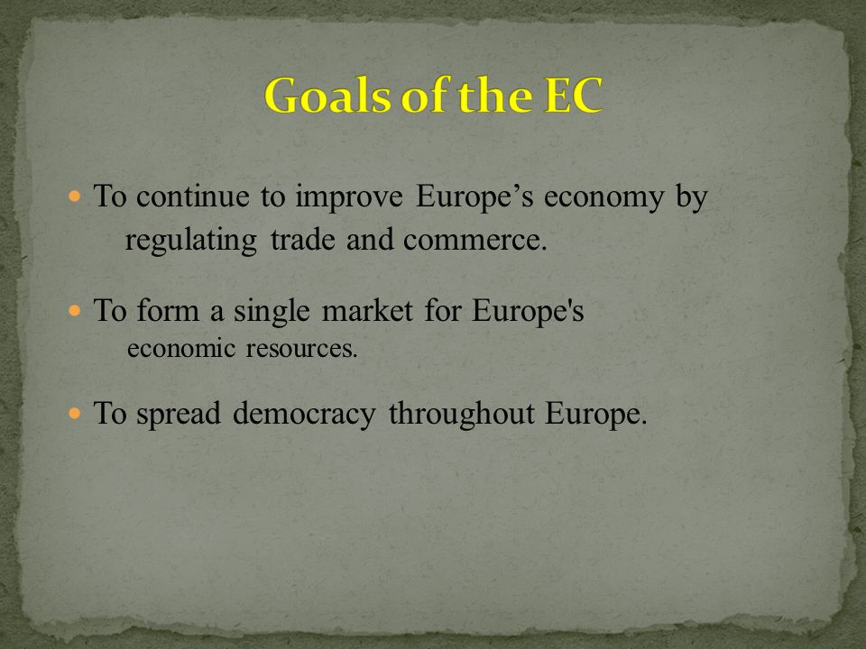 To continue to improve Europe's economy by regulating trade and commerce.