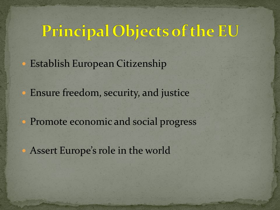 Establish European Citizenship Ensure freedom, security, and justice Promote economic and social progress Assert Europe's role in the world