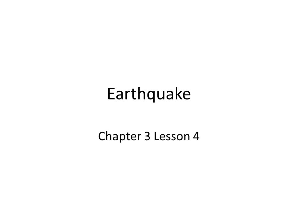 Earthquake Chapter 3 Lesson 4