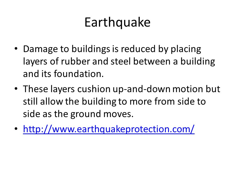 Earthquake Damage to buildings is reduced by placing layers of rubber and steel between a building and its foundation.