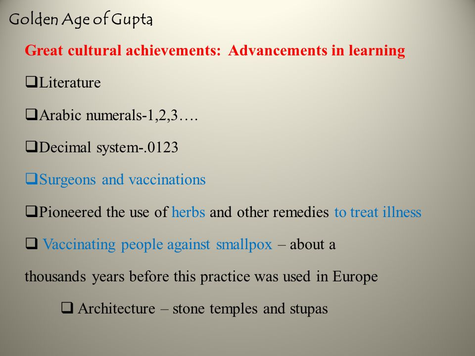 Golden Age of Gupta Great cultural achievements: Advancements in learning  Literature  Arabic numerals-1,2,3….
