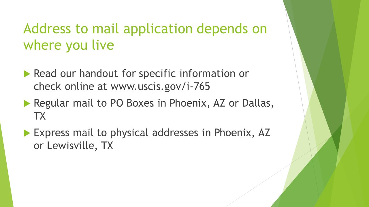 Address to mail application depends on where you live  Read our handout for specific information or check online at    Regular mail to PO Boxes in Phoenix, AZ or Dallas, TX  Express mail to physical addresses in Phoenix, AZ or Lewisville, TX
