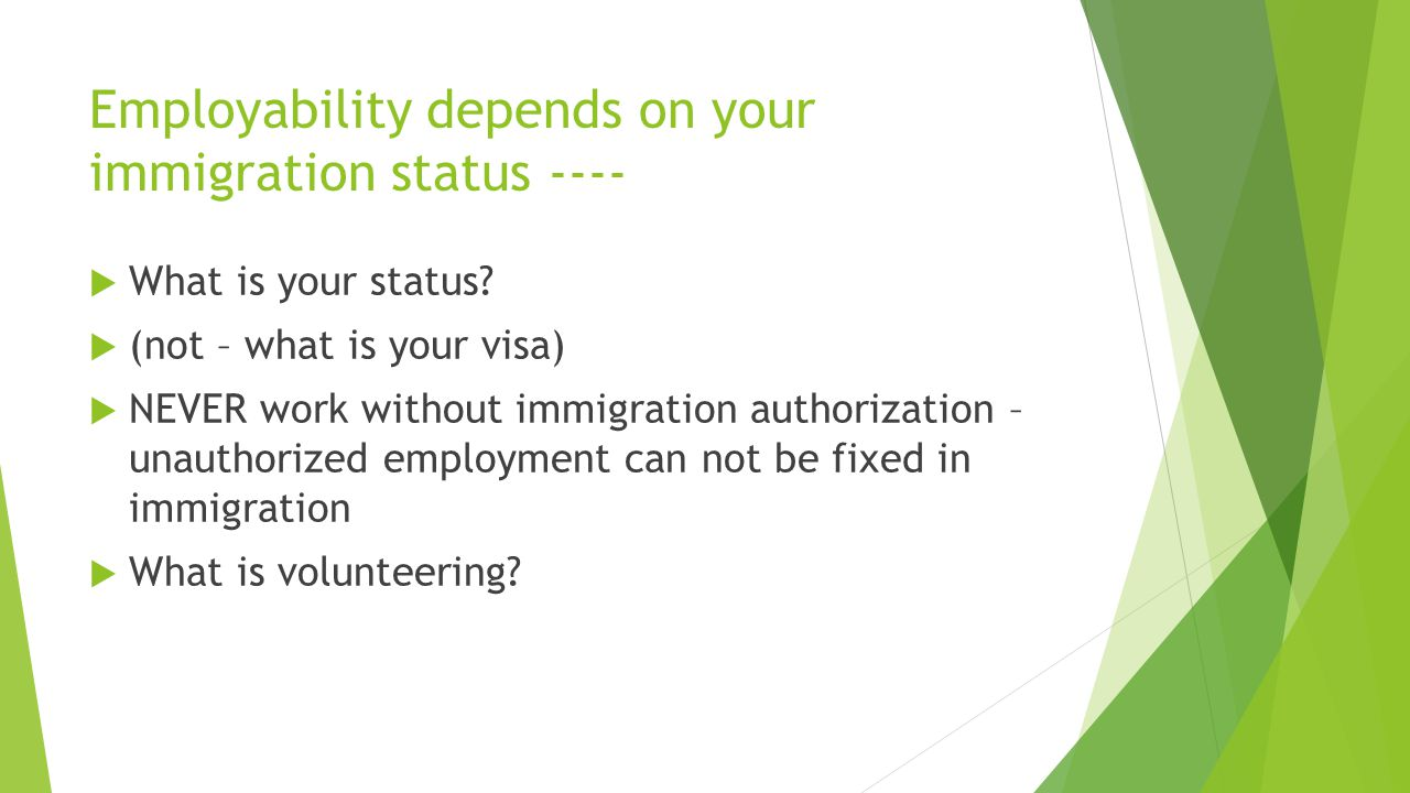 Employability depends on your immigration status ----  What is your status.