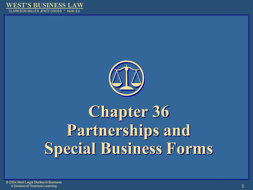 © 2004 West Legal Studies in Business A Division of Thomson Learning 1 Chapter 36 Partnerships and Special Business Forms Chapter 36 Partnerships and Special Business Forms