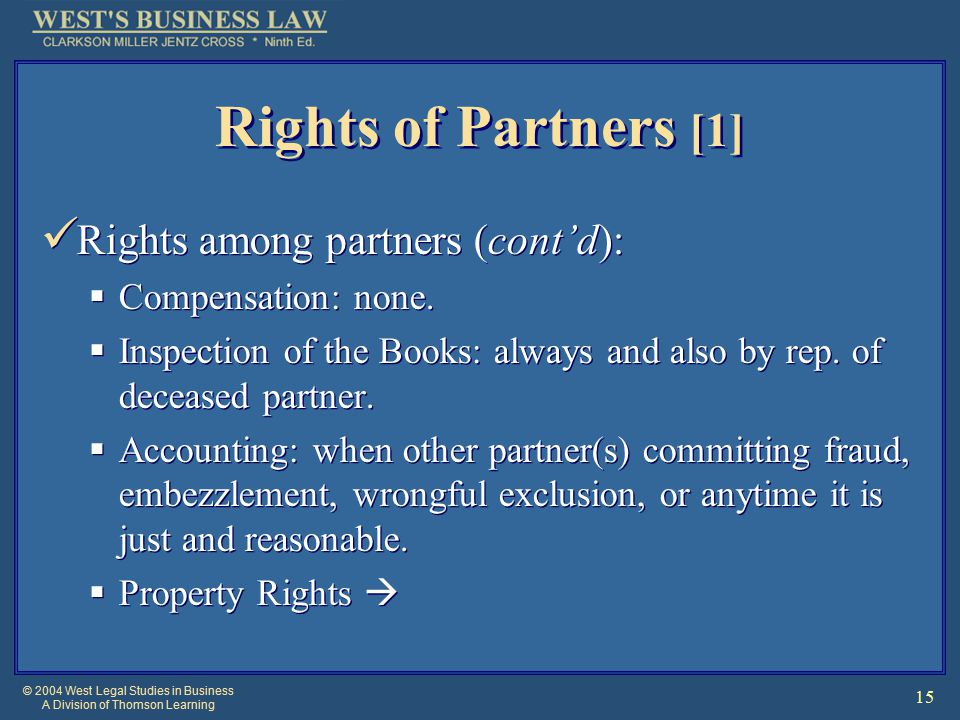 © 2004 West Legal Studies in Business A Division of Thomson Learning 15 Rights of Partners [1] Rights among partners (cont'd):  Compensation: none.