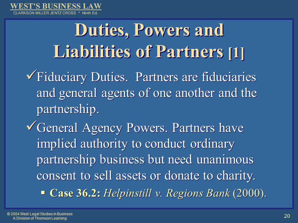 © 2004 West Legal Studies in Business A Division of Thomson Learning 20 Duties, Powers and Liabilities of Partners [1] Fiduciary Duties.