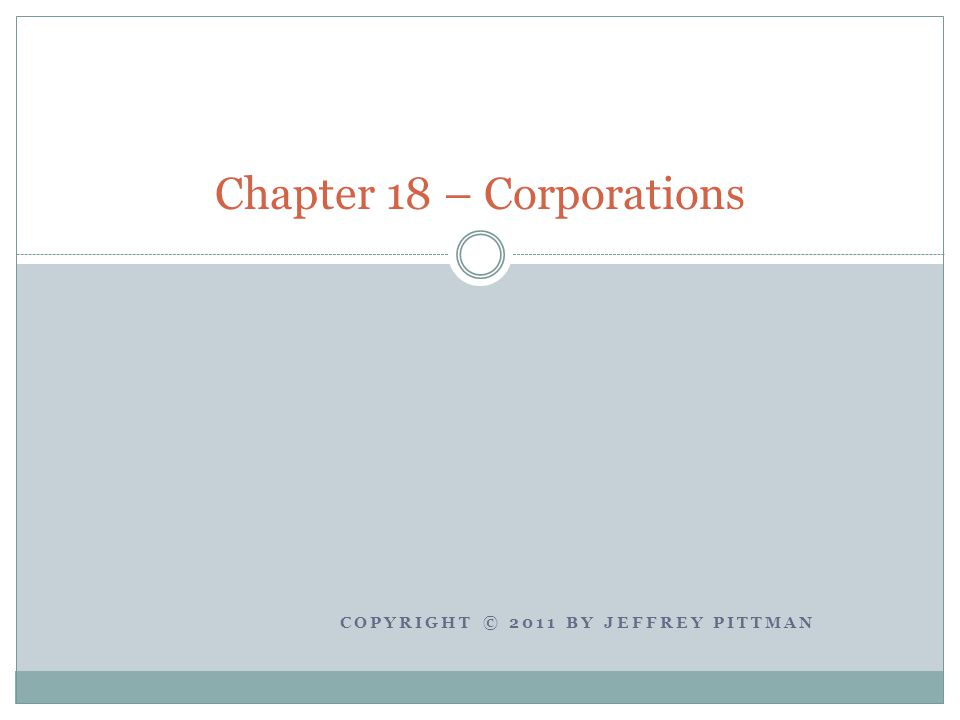 COPYRIGHT © 2011 BY JEFFREY PITTMAN Chapter 18 – Corporations