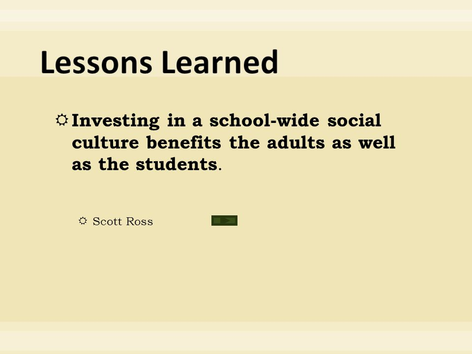  Investing in a school-wide social culture benefits the adults as well as the students.
