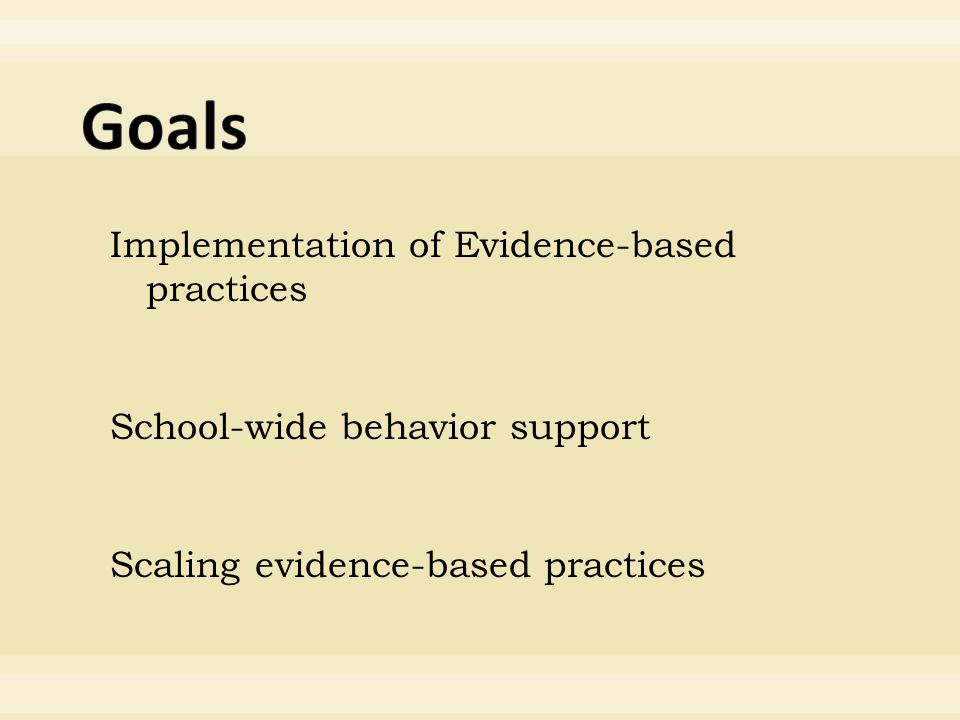 Implementation of Evidence-based practices School-wide behavior support Scaling evidence-based practices