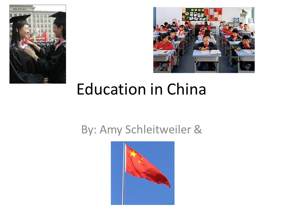 Education in China By: Amy Schleitweiler &