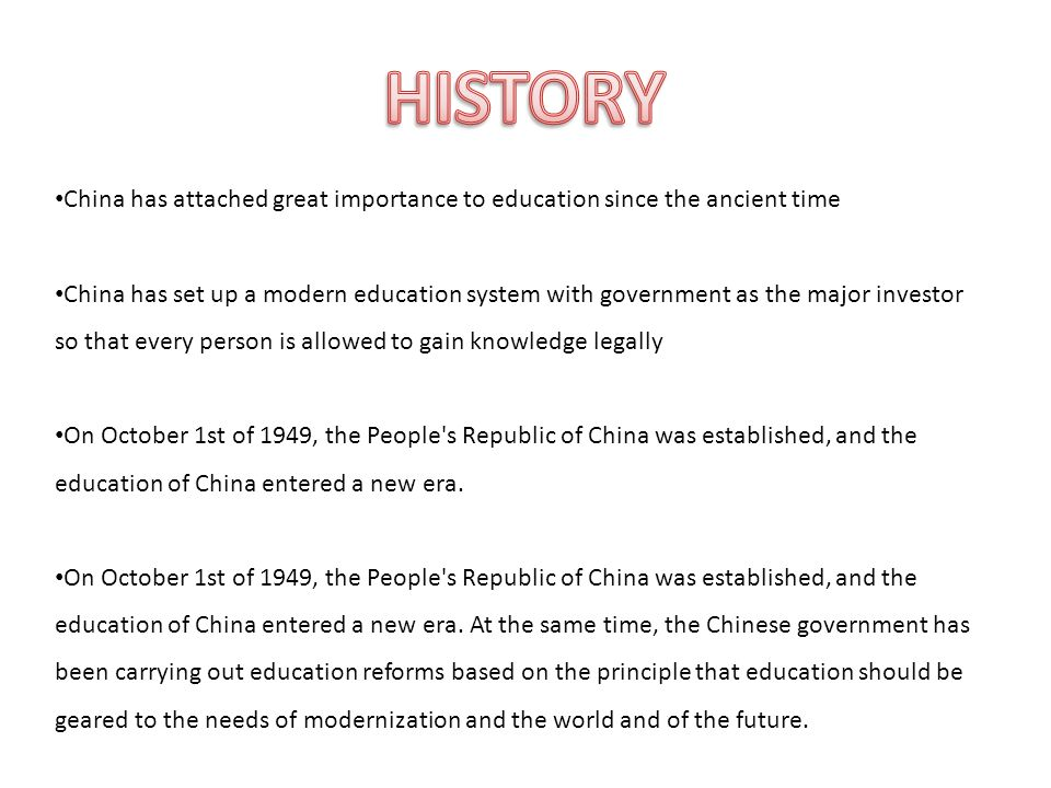 China has attached great importance to education since the ancient time China has set up a modern education system with government as the major investor so that every person is allowed to gain knowledge legally On October 1st of 1949, the People s Republic of China was established, and the education of China entered a new era.