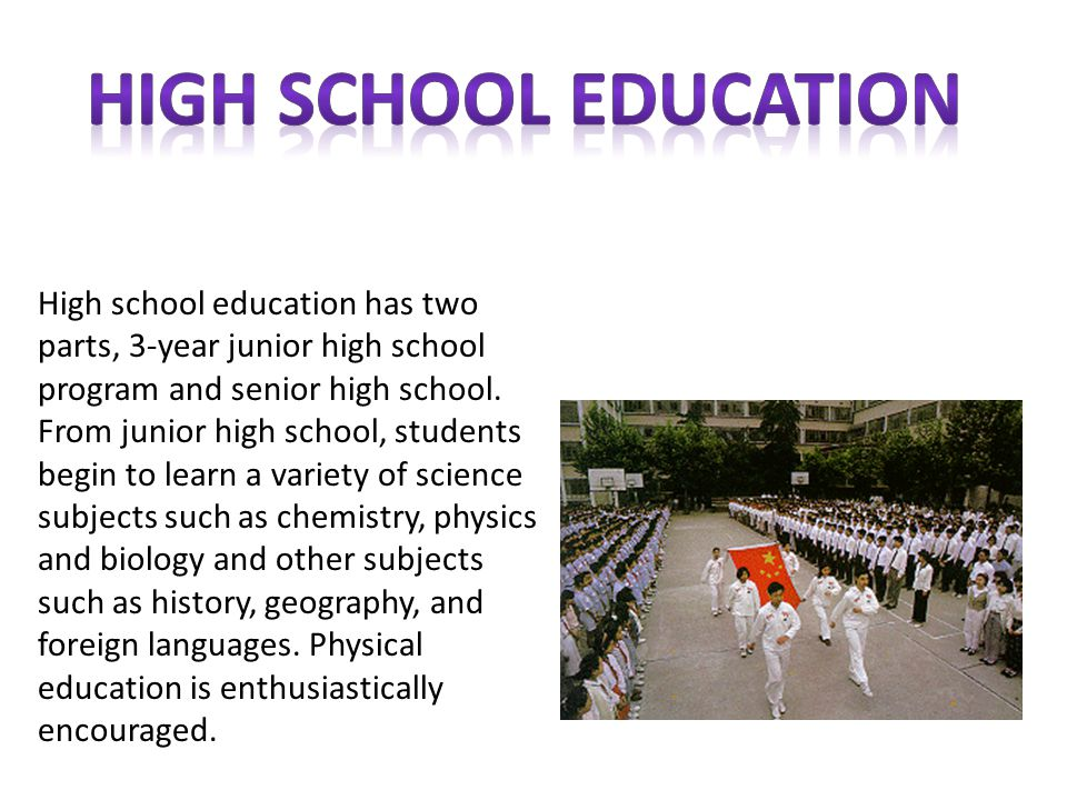 High school education has two parts, 3-year junior high school program and senior high school.