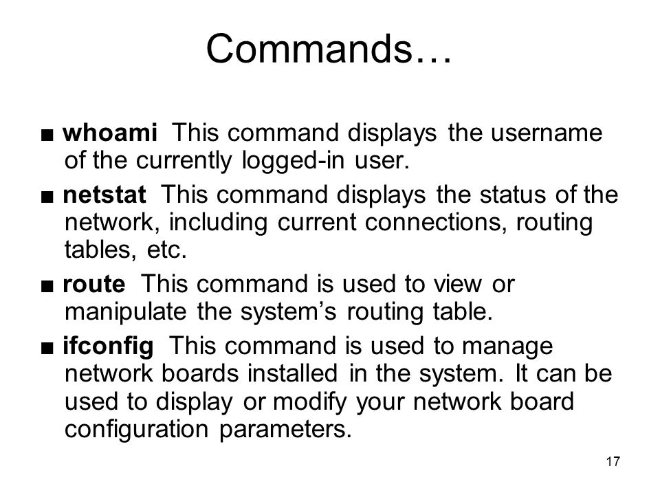 17 Commands… ■ whoami This command displays the username of the currently logged-in user.