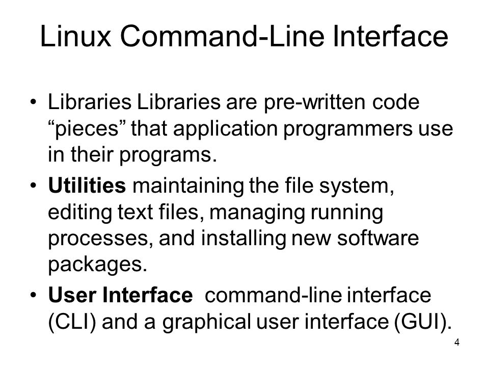 4 Linux Command-Line Interface Libraries Libraries are pre-written code pieces that application programmers use in their programs.