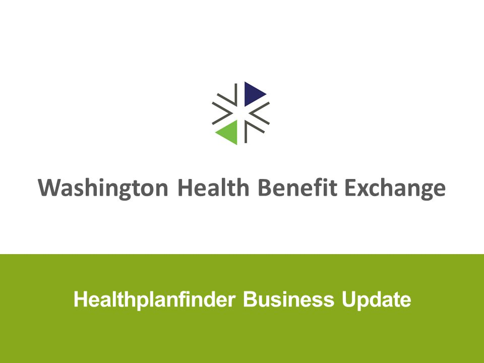 Washington Health Benefit Exchange Healthplanfinder Business Update