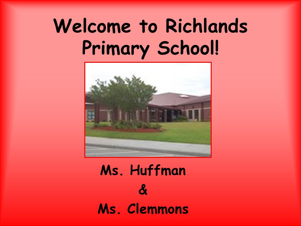 Welcome to Richlands Primary School! Ms. Huffman & Ms. Clemmons
