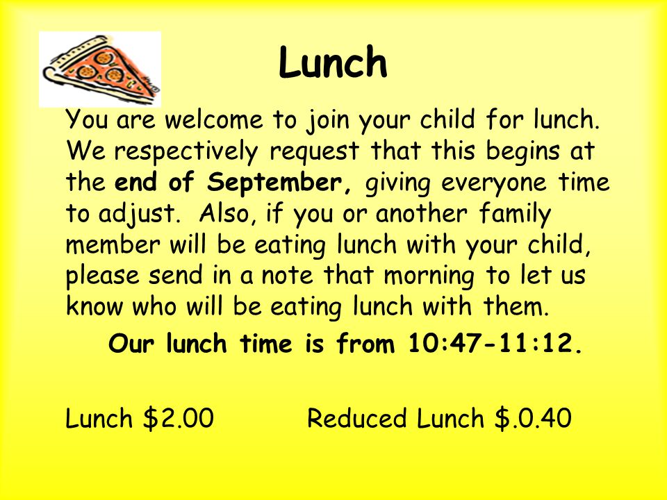 Lunch You are welcome to join your child for lunch.
