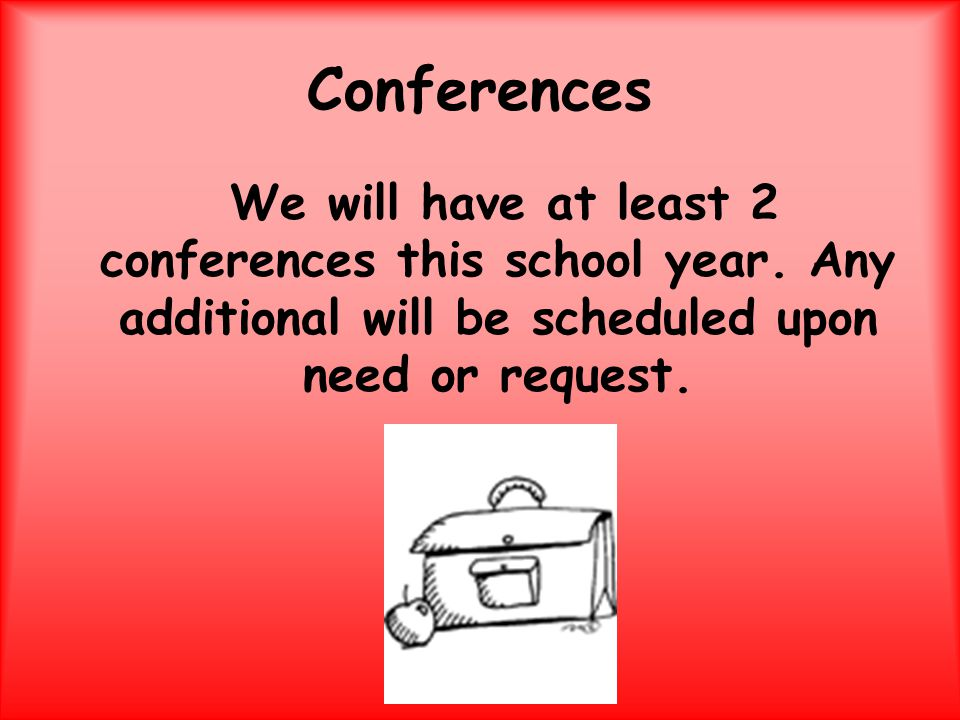 Conferences We will have at least 2 conferences this school year.