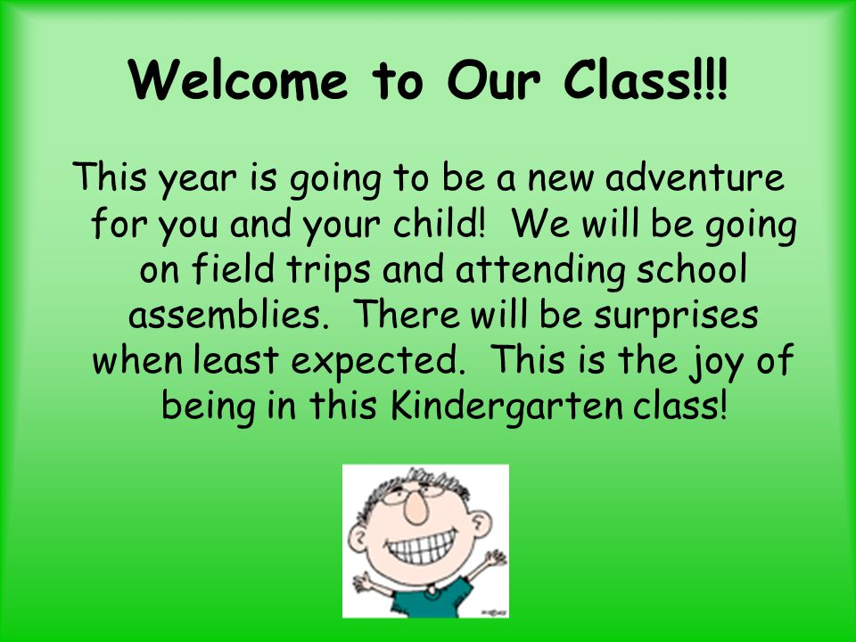 Welcome to Our Class!!. This year is going to be a new adventure for you and your child.