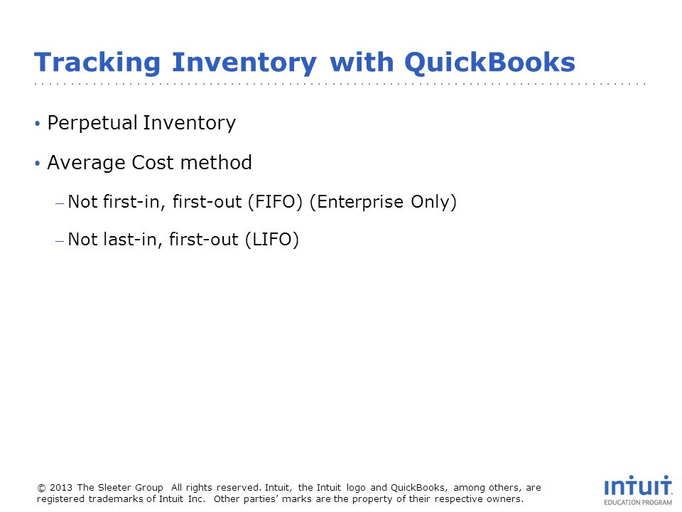 Tracking Inventory with QuickBooks Perpetual Inventory Average Cost method – Not first-in, first-out (FIFO) (Enterprise Only) – Not last-in, first-out (LIFO)