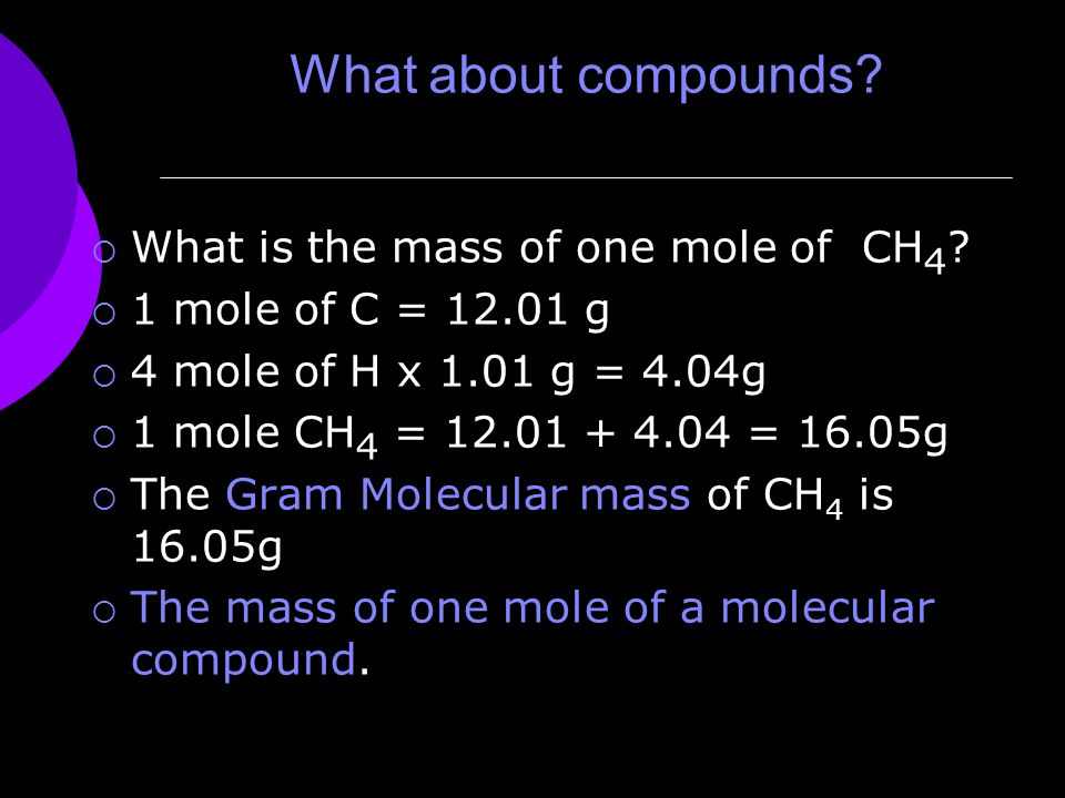 What about compounds.  What is the mass of one mole of CH 4 .