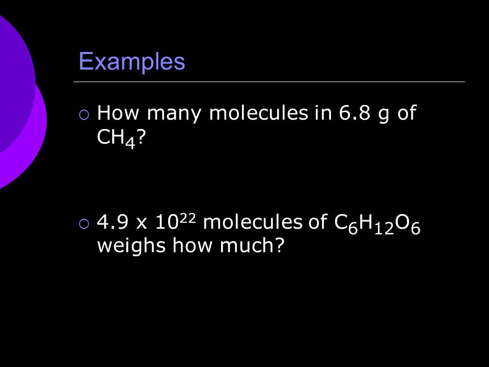 Examples  How many molecules in 6.8 g of CH 4 .