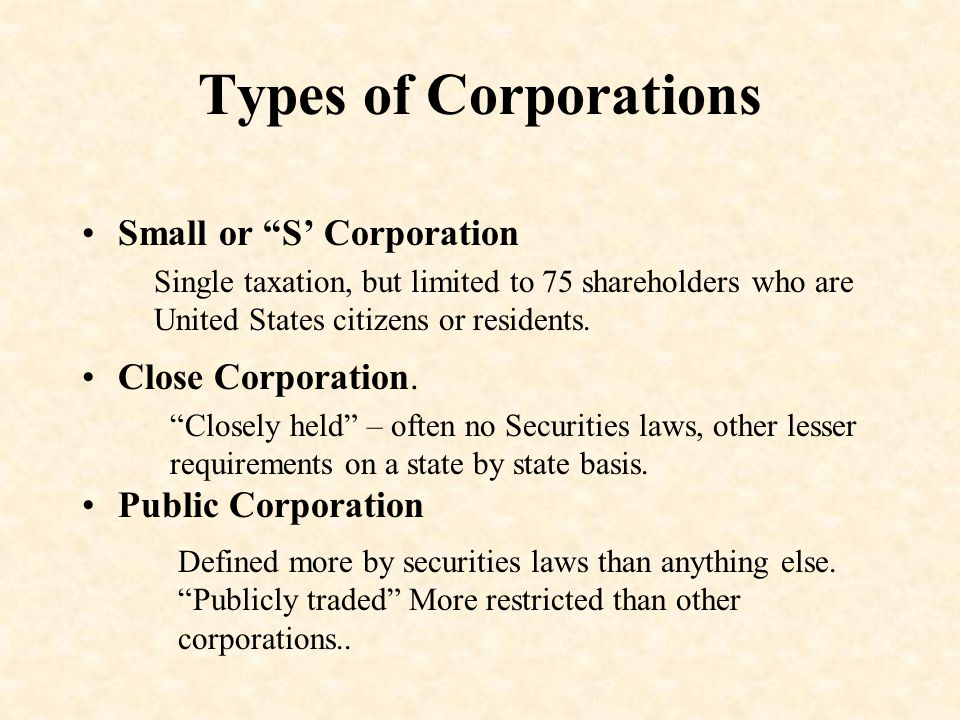Types of Corporations Small or S' Corporation Close Corporation.