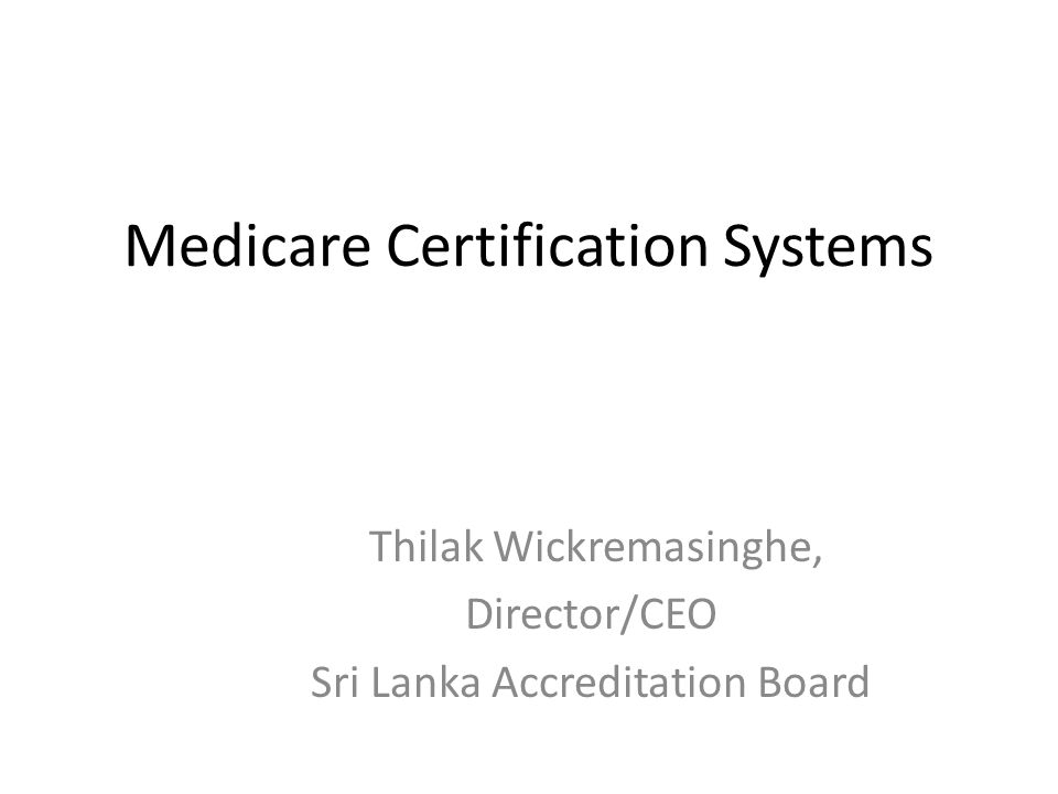 Medicare Certification Systems Thilak Wickremasinghe Directorceo