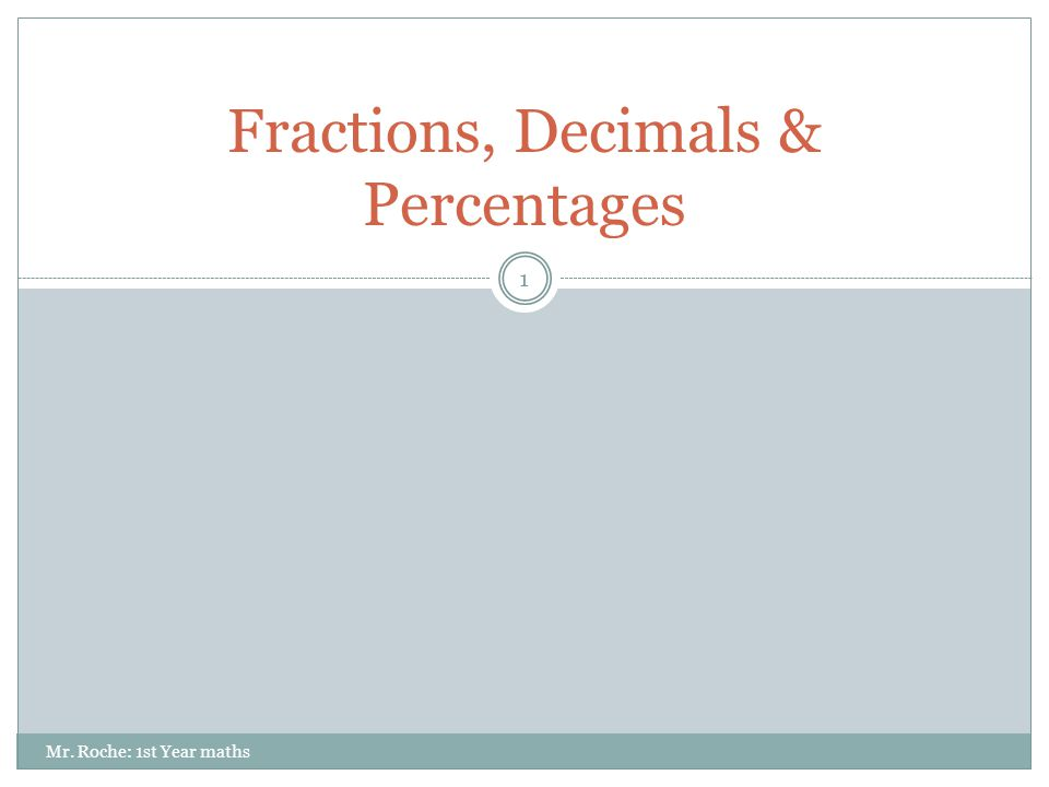 Fractions, Decimals & Percentages 1 Mr. Roche: 1st Year maths