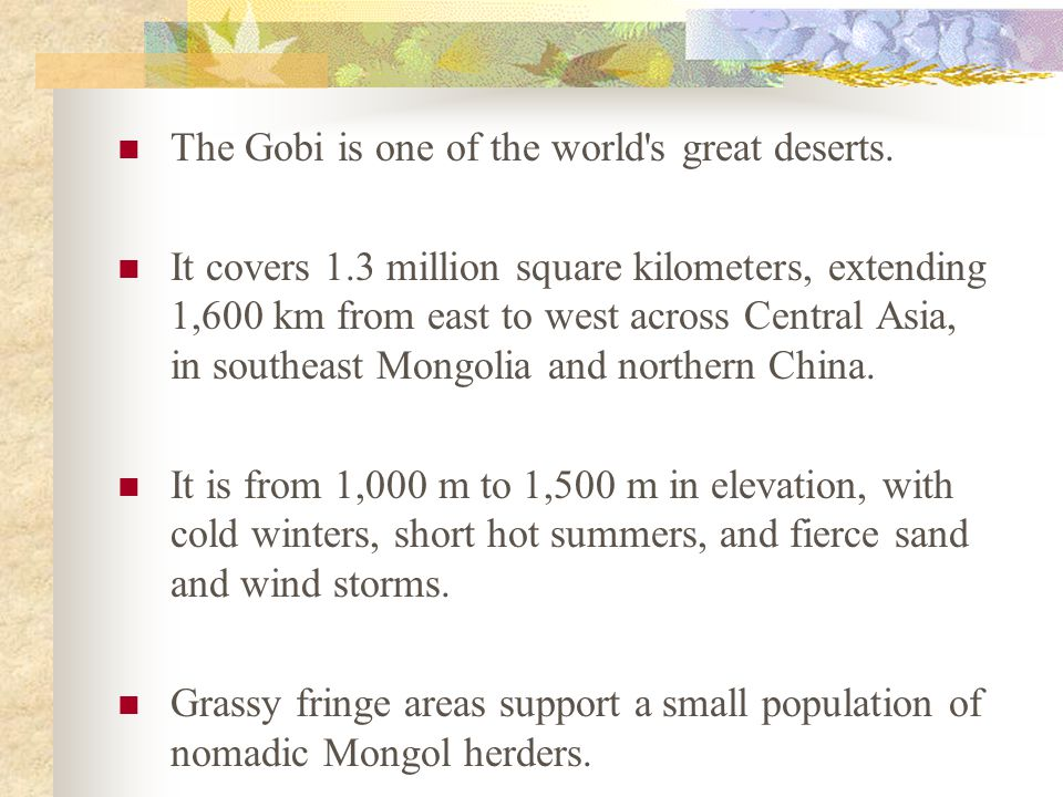 The Gobi is one of the world s great deserts.