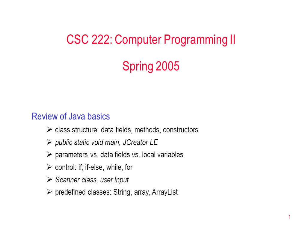 1 CSC 222: Computer Programming II Spring 2005 Review of