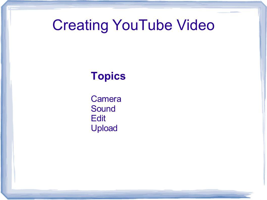 Creating YouTube Video Topics Camera Sound Edit Upload
