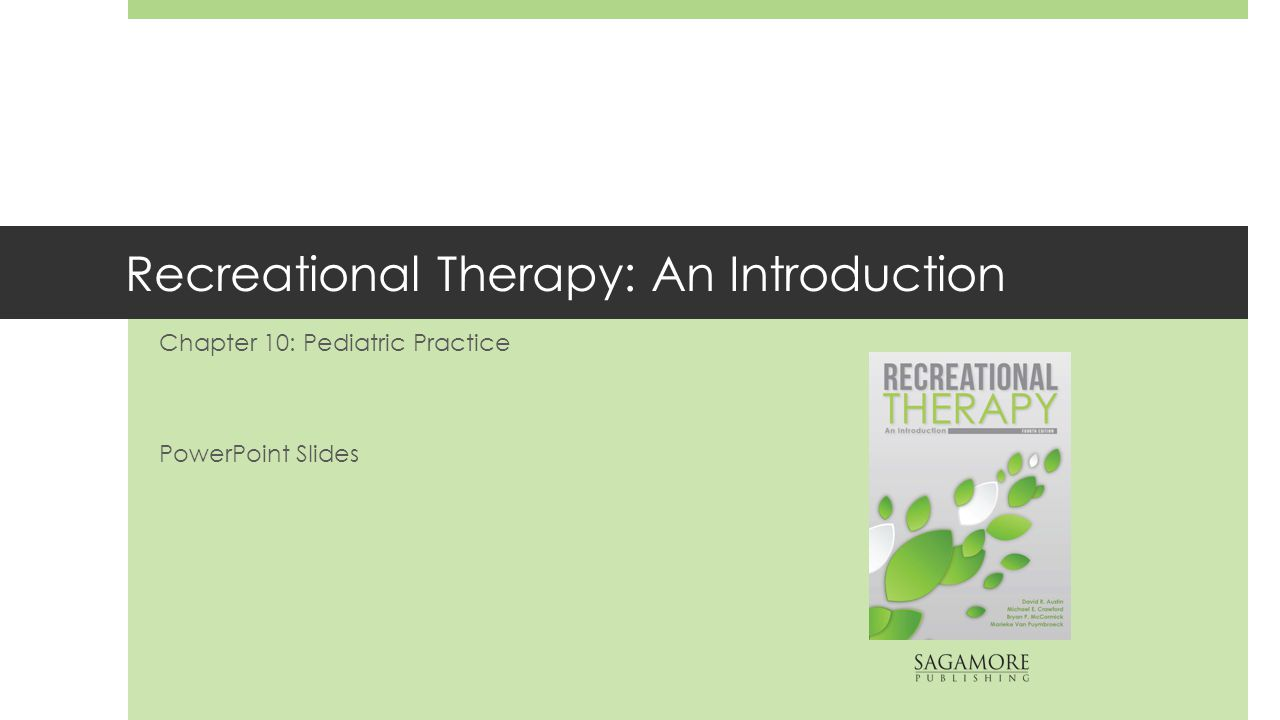 Recreational Therapy: An Introduction Chapter 10: Pediatric Practice PowerPoint Slides