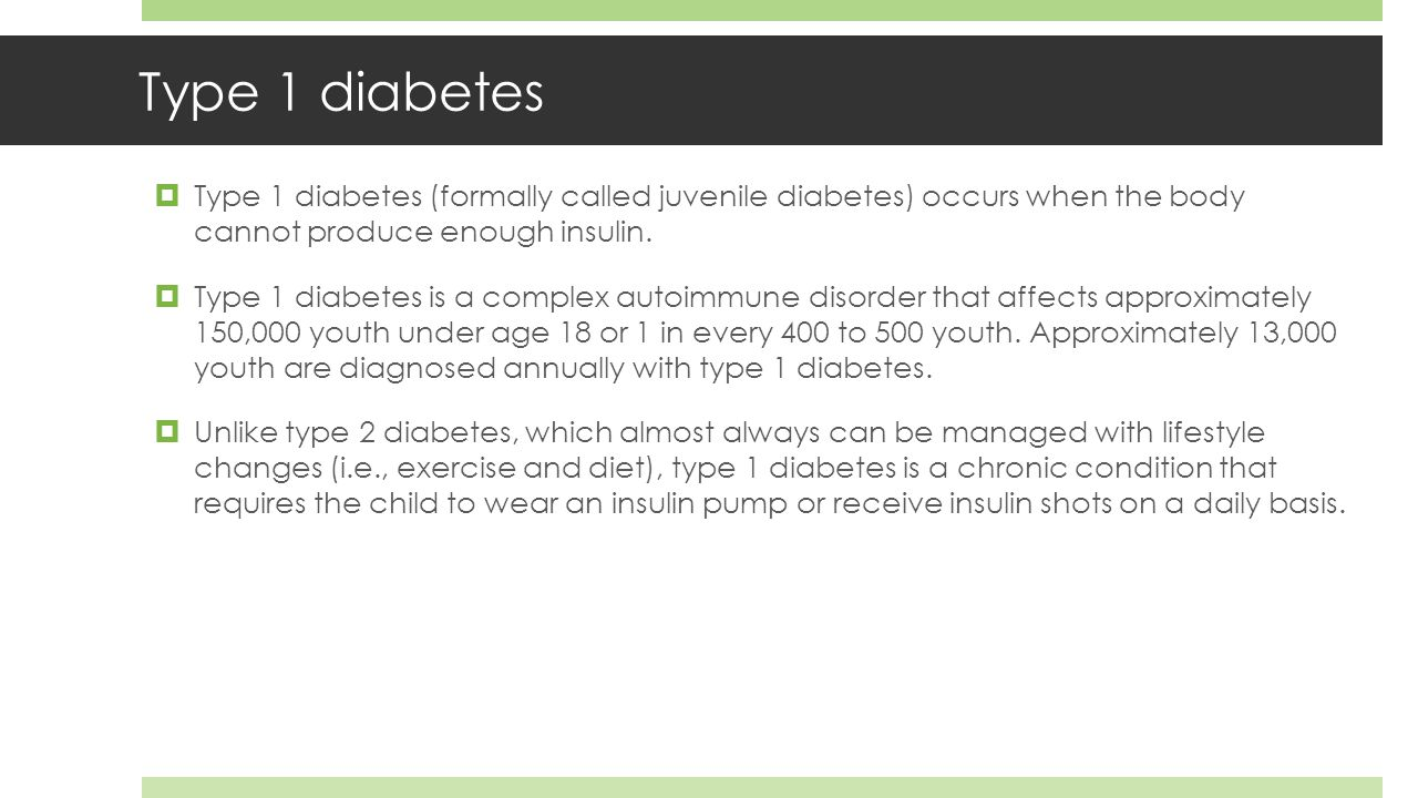 Type 1 diabetes  Type 1 diabetes (formally called juvenile diabetes) occurs when the body cannot produce enough insulin.
