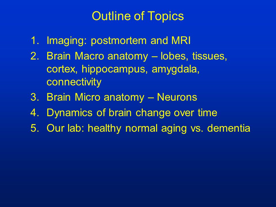 IST8A Fall 2008 Introduction to the Brain. Outline of Topics 1 ...